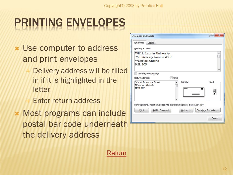 Use computer to address and print envelopes Delivery address will be filled in if it is highlighted in the letter Enter return address Most programs c