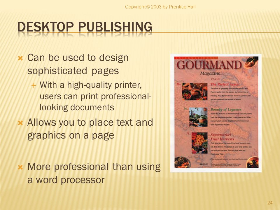Can be used to design sophisticated pages With a high-quality printer, users can print professional- looking documents Allows you to place text and gr