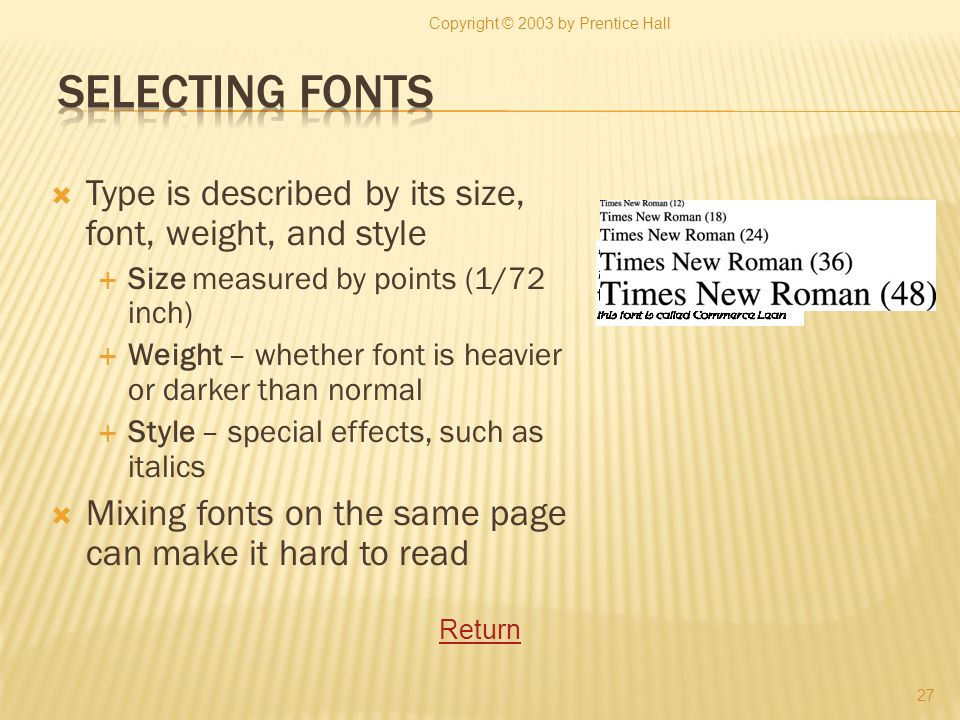 Type is described by its size, font, weight, and style Size measured by points (1/72 inch) Weight – whether font is heavier or darker than normal Styl