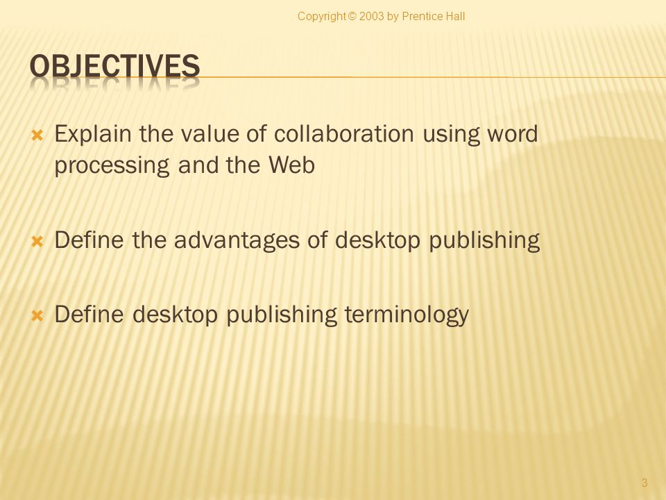 Explain the value of collaboration using word processing and the Web Define the advantages of desktop publishing Define desktop publishing terminology