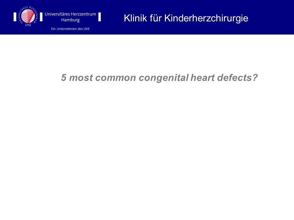 5 most common congenital heart defects? Klinik für Kinderherzchirurgie