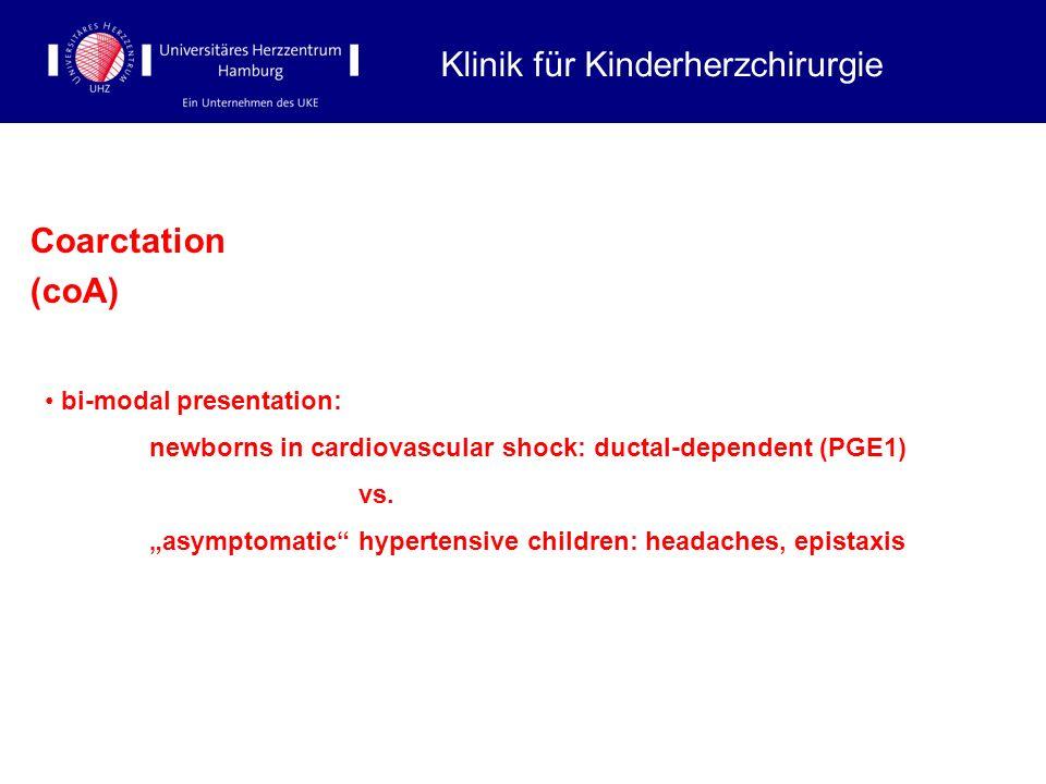 Coarctation (coA) Klinik für Kinderherzchirurgie bi-modal presentation: newborns in cardiovascular shock: ductal-dependent (PGE1) vs. asymptomatic hyp