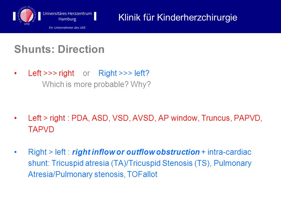 Shunts: Direction Left >>> right or Right >>> left? Which is more probable? Why? Left > right : PDA, ASD, VSD, AVSD, AP window, Truncus, PAPVD, TAPVD