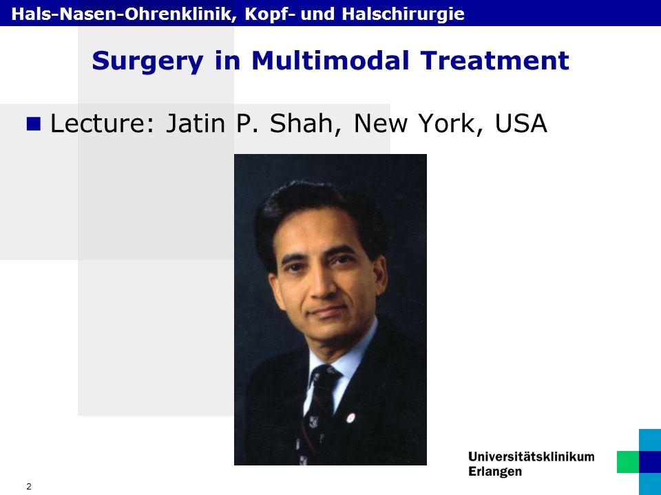 Hals-Nasen-Ohrenklinik, Kopf- und Halschirurgie 2 Surgery in Multimodal Treatment Lecture: Jatin P.