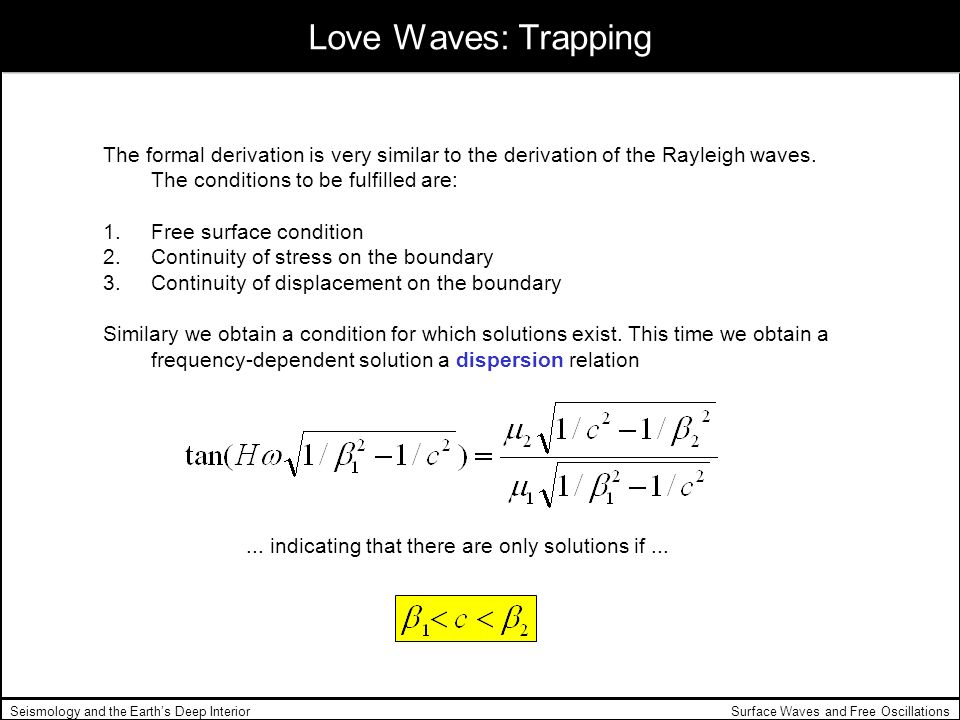 Surface Waves and Free OscillationsSeismology and the Earths Deep Interior Love Waves: Trapping The formal derivation is very similar to the derivatio