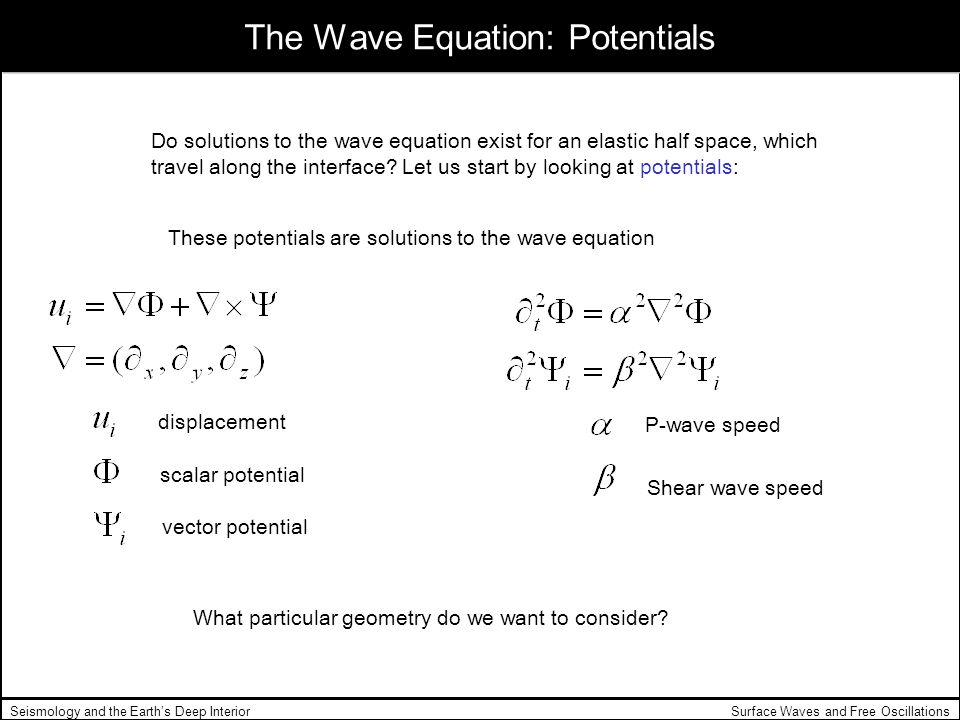 Seismology and the Earths Deep Interior The Wave Equation: Potentials Do solutions to the wave equation exist for an elastic half space, which travel