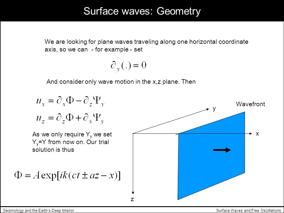 Surface Waves and Free OscillationsSeismology and the Earths Deep Interior Surface waves: Geometry We are looking for plane waves traveling along one