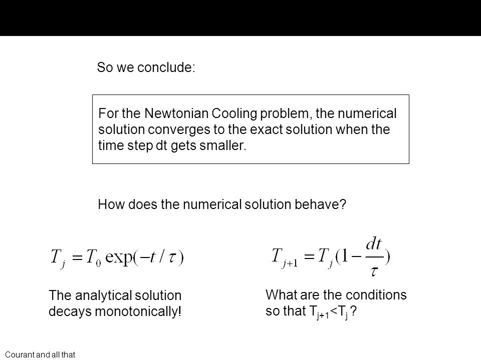 Courant and all that So we conclude: For the Newtonian Cooling problem, the numerical solution converges to the exact solution when the time step dt g