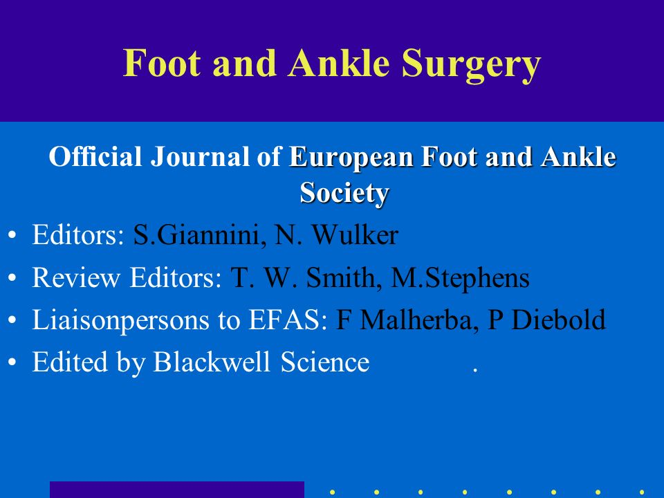 Foot and Ankle Surgery European Foot and Ankle Society Official Journal of European Foot and Ankle Society Editors: S.Giannini, N. Wulker Review Edito