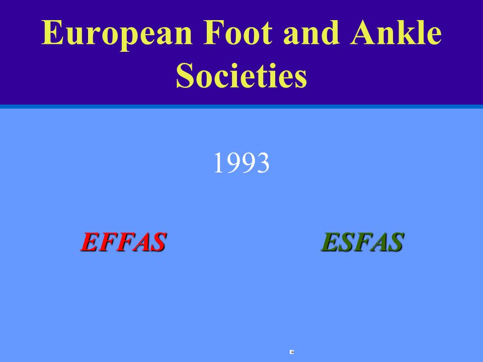 Members the European Foot and Ankle Society Austrian Foot Society Belgian Society of Medicine and Surgery of the Foot British Orthopaedic Foot Surgery Society Danish Foot and Ankle Society French Society of Medicine and Surgery of the Foot German Orthopaedic Foot and Ankle Society Hellenic Foot and Ankle Society Italian Society of Medicine and Surgery of the Foot Portugese Society of Medicine and Surgery of the Foot Spanish Association of Medicine and Surgery of the Foot Swiss Foot and Ankle Society 2006 : Litharian – Czech- Slovacian Scoiety Individual members of Europe Affiliated members from all over the world