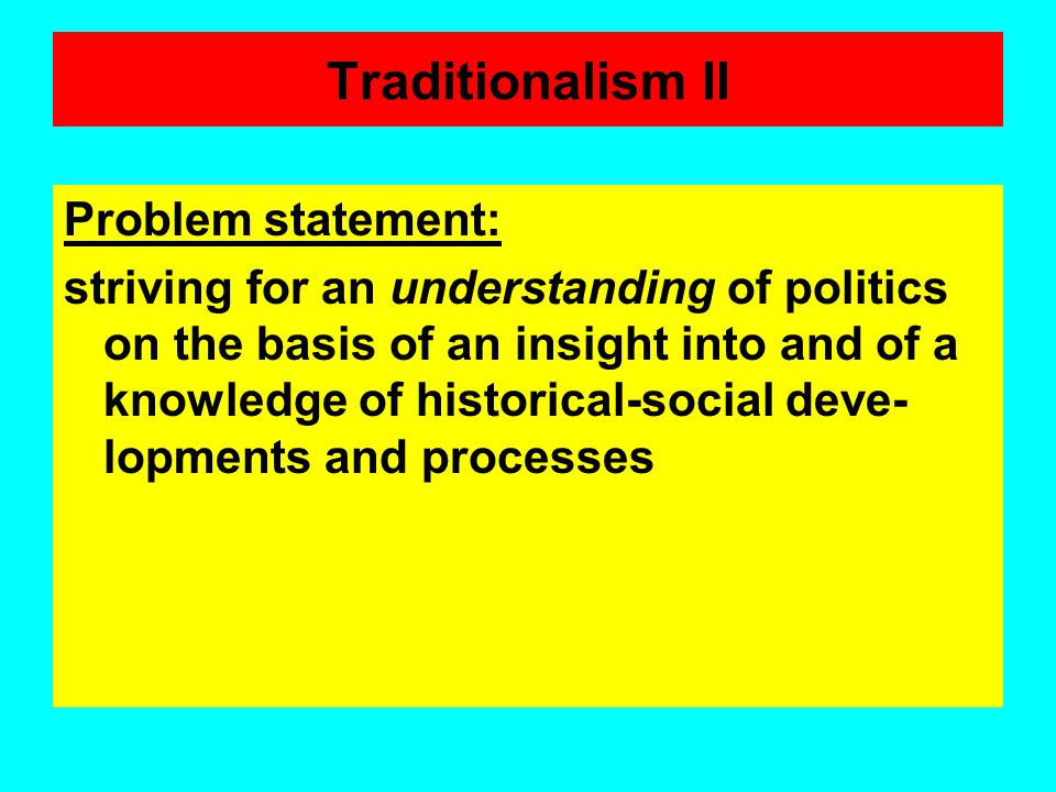 Traditionalism I scientific/cognitive interest Scientific advice to those who govern, and political education of those who are governed; evaluating co