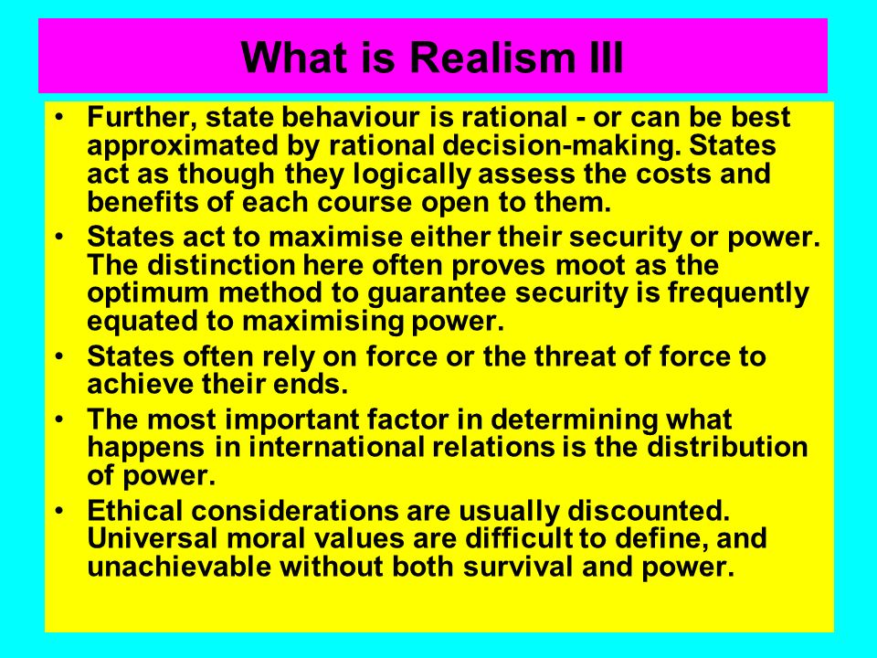 What is Realism II Of the threads that make up the Realist school, the most important ideas include: International relations are amenable of objective