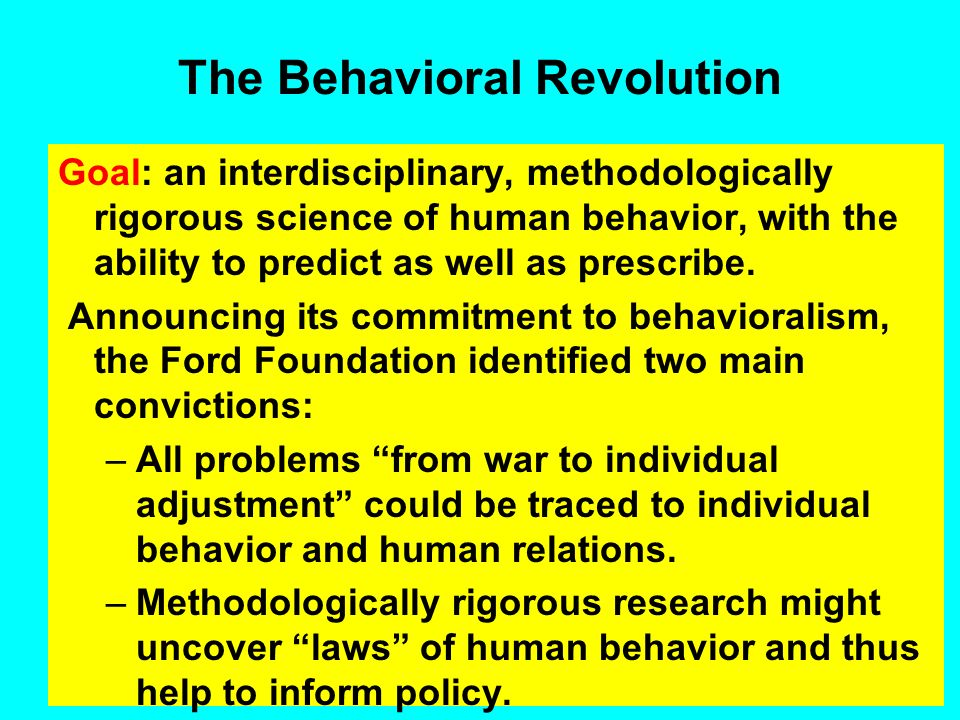 Behavioralism The so-called behavioral revolution took hold in academic disciplines and grant-making bodies during the 1940s, placing emphasis on indi