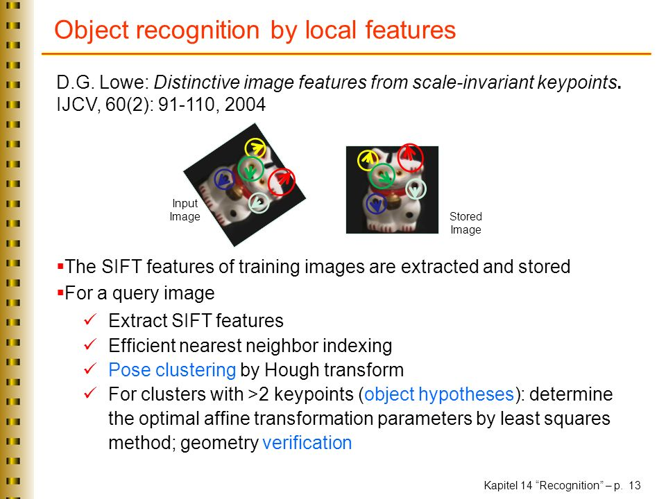 Kapitel 14 Recognition – p. 13 Object recognition by local features D.G.