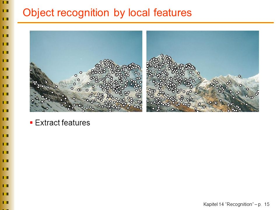 Kapitel 14 Recognition – p. 15 Object recognition by local features Extract features