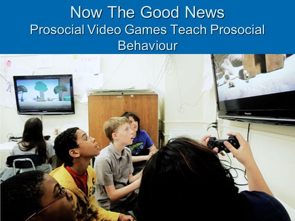Now The Good News Prosocial Video Games Teach Prosocial Behaviour