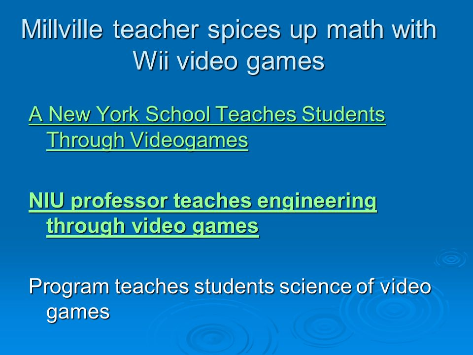 Millville teacher spices up math with Wii video games A New York School Teaches Students Through Videogames A New York School Teaches Students Through