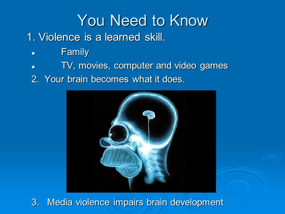 You Need to Know 1.Violence is a learned skill. 1.