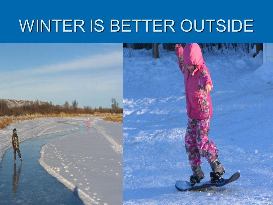 WINTER IS BETTER OUTSIDE