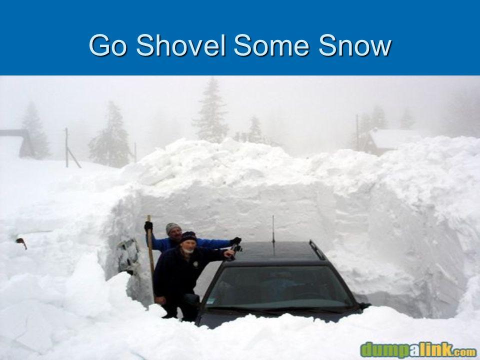 Go Shovel Some Snow