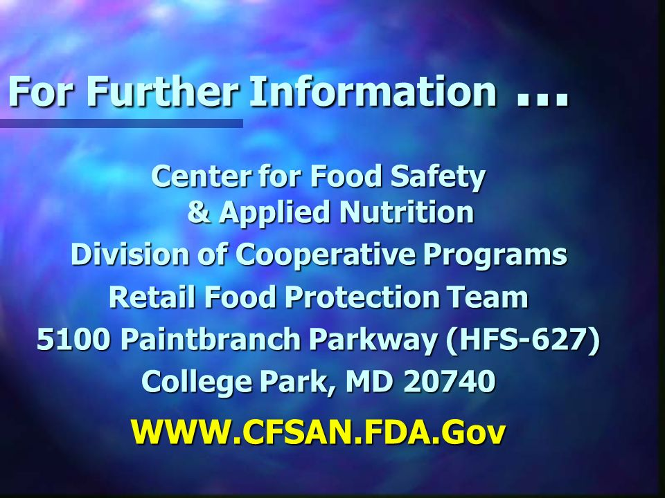 For Further Information... Center for Food Safety & Applied Nutrition Division of Cooperative Programs Retail Food Protection Team 5100 Paintbranch Pa