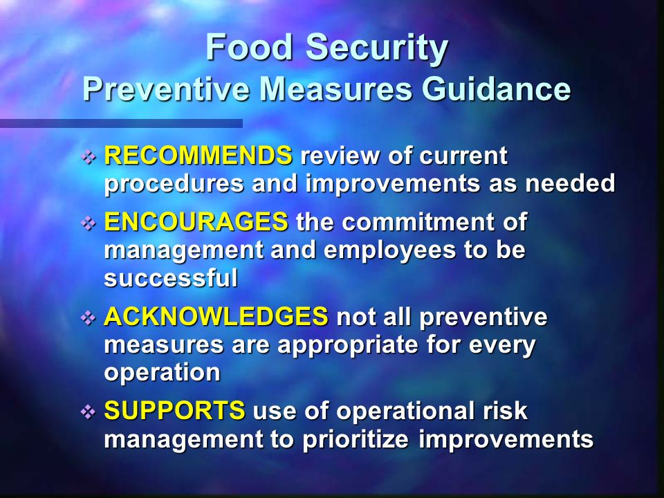 Food Establishment Operations Management of Food Security Security procedures Assign responsibility to qualified individual(s)Assign responsibility to qualified individual(s) Encourage all staff to be alertEncourage all staff to be alert Investigation of suspicious activity Investigate suspicious activityInvestigate suspicious activity Alert local law enforcementAlert local law enforcement