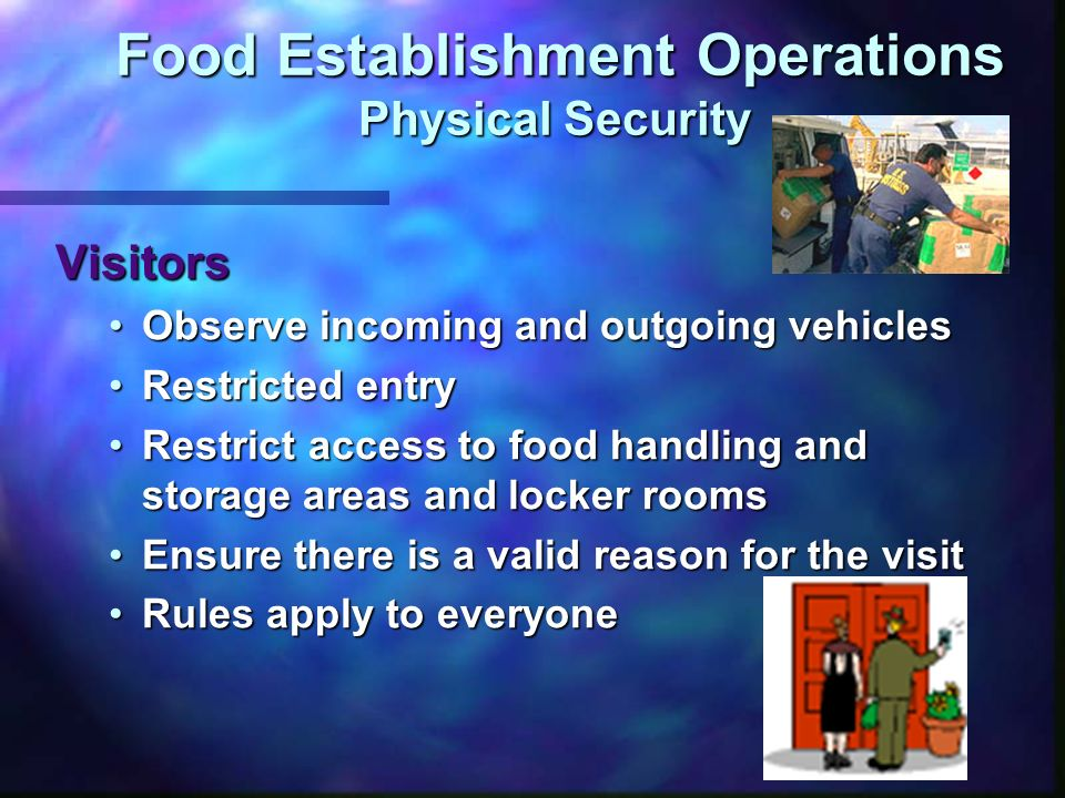 Food Establishment Operations Physical Security Food Establishment Operations Physical Security Visitors Observe incoming and outgoing vehiclesObserve