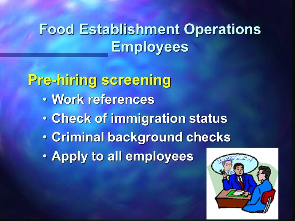 Food Establishment Operations Employees Pre-hiring screening Work referencesWork references Check of immigration statusCheck of immigration status Cri