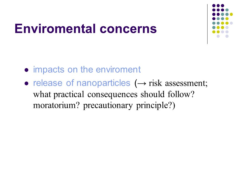 Enviromental concerns impacts on the enviroment release of nanoparticles ( risk assessment; what practical consequences should follow? moratorium? pre