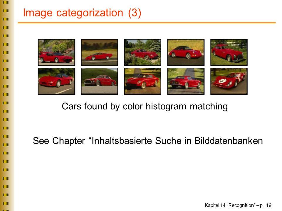 Kapitel 14 Recognition – p. 19 Image categorization (3) Cars found by color histogram matching See Chapter Inhaltsbasierte Suche in Bilddatenbanken