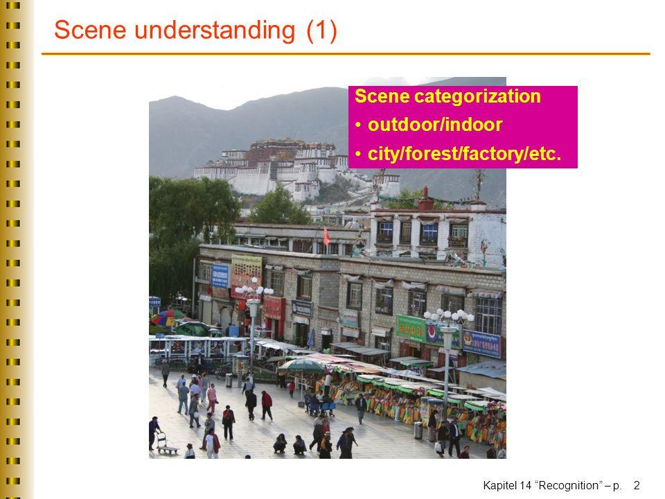 Kapitel 14 Recognition – p. 2 Scene understanding (1) Scene categorization outdoor/indoor city/forest/factory/etc.