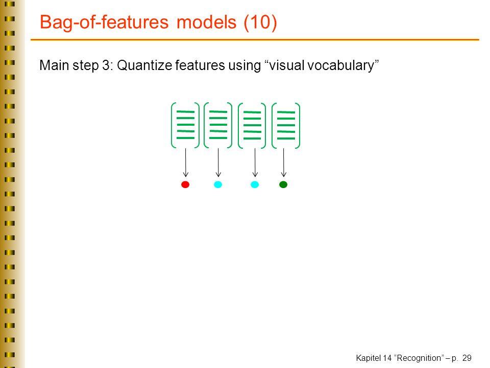 Kapitel 14 Recognition – p. 29 Bag-of-features models (10) Main step 3: Quantize features using visual vocabulary
