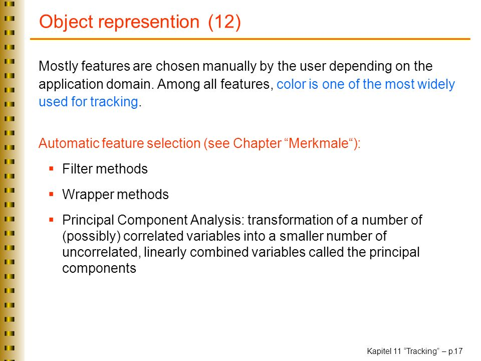 Kapitel 11 Tracking – p. 17 Object represention (12) Mostly features are chosen manually by the user depending on the application domain. Among all fe