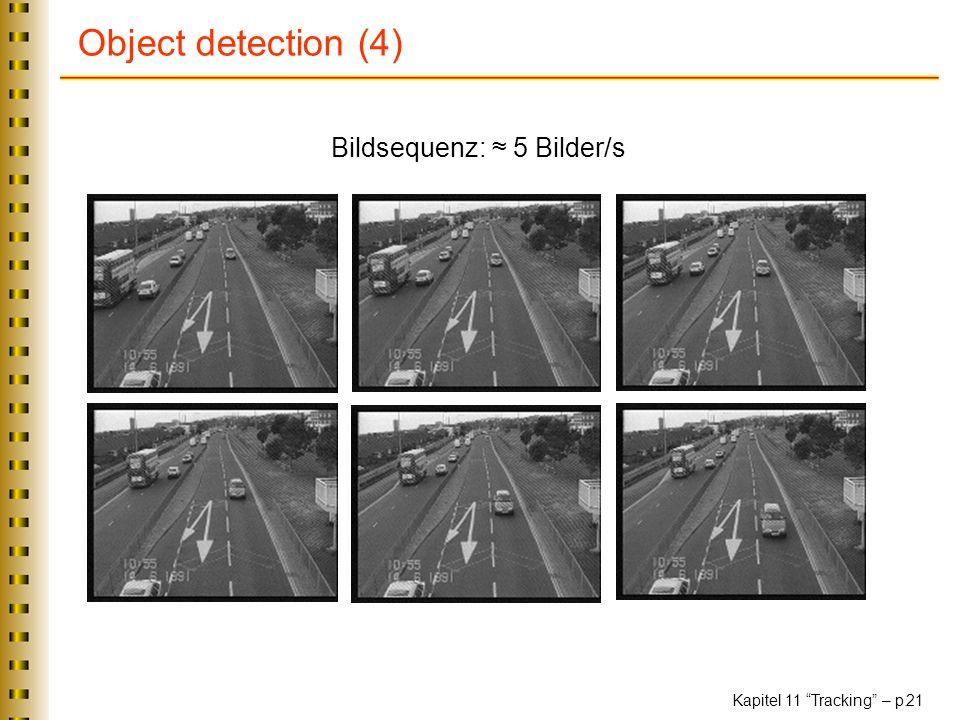 Kapitel 11 Tracking – p. 21 Object detection (4) Bildsequenz: 5 Bilder/s