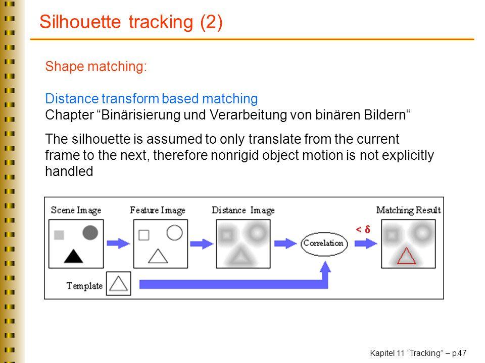 Kapitel 11 Tracking – p. 47 Silhouette tracking (2) Shape matching: Distance transform based matching Chapter Binärisierung und Verarbeitung von binär