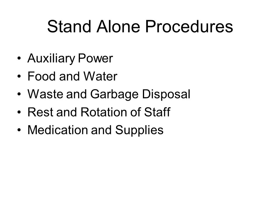 Stand Alone Procedures Auxiliary Power Food and Water Waste and Garbage Disposal Rest and Rotation of Staff Medication and Supplies
