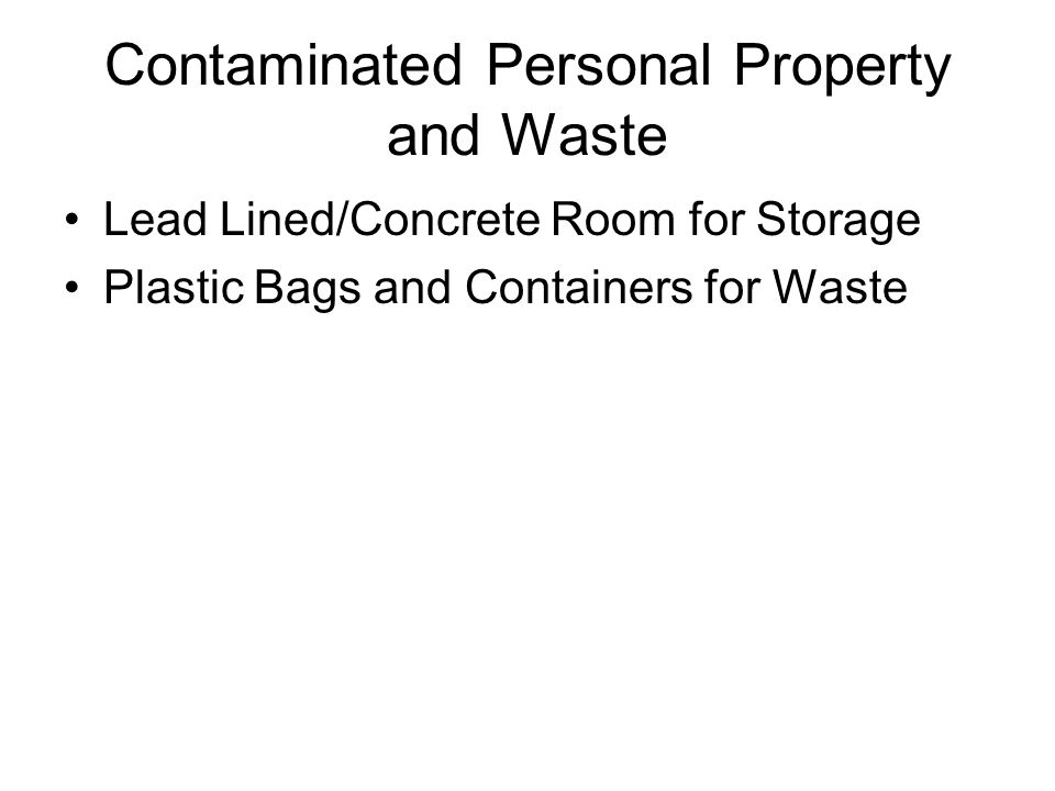 Contaminated Personal Property and Waste Lead Lined/Concrete Room for Storage Plastic Bags and Containers for Waste