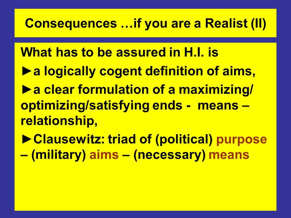 Consequences …if you are a Realist (II) What has to be assured in H.I.