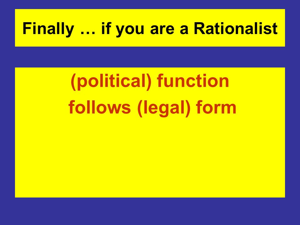 Finally … if you are a Rationalist (political) function follows (legal) form