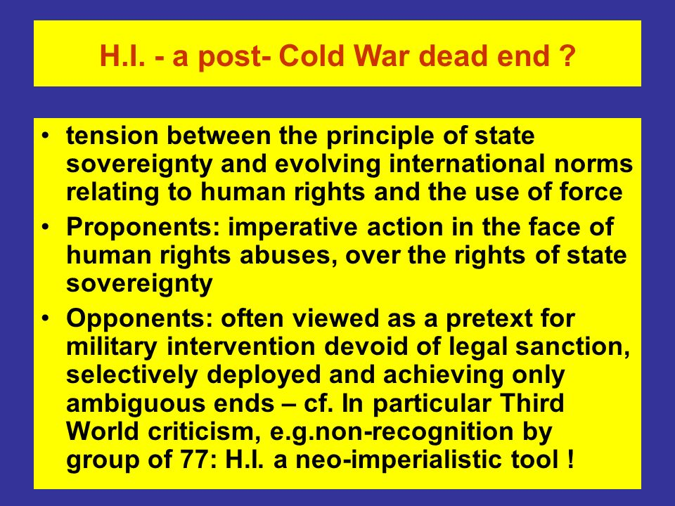 H.I. - a post- Cold War dead end ? tension between the principle of state sovereignty and evolving international norms relating to human rights and th