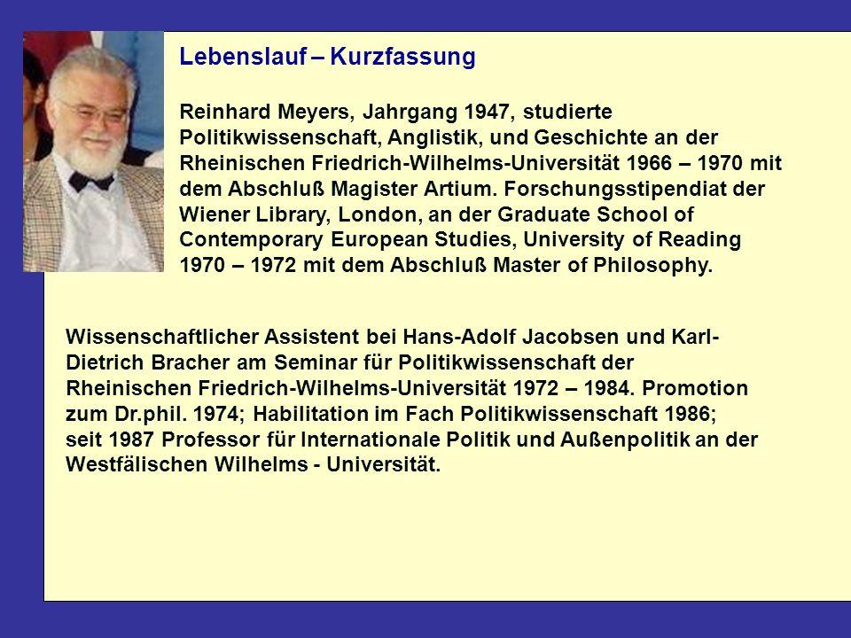 Lebenslauf – Kurzfassung Reinhard Meyers, Jahrgang 1947, studierte Politikwissenschaft, Anglistik, und Geschichte an der Rheinischen Friedrich-Wilhelms-Universität 1966 – 1970 mit dem Abschluß Magister Artium.
