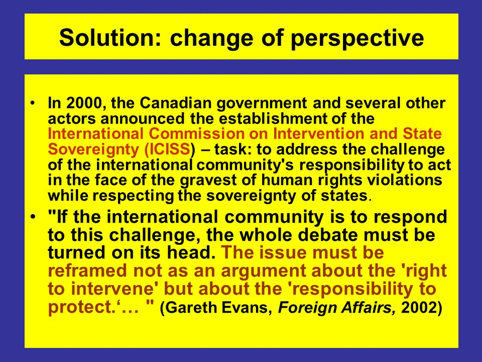 Solution: change of perspective In 2000, the Canadian government and several other actors announced the establishment of the International Commission