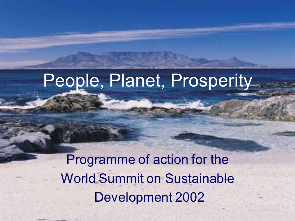 People, Planet, Prosperity Programme of action for the World Summit on Sustainable Development 2002