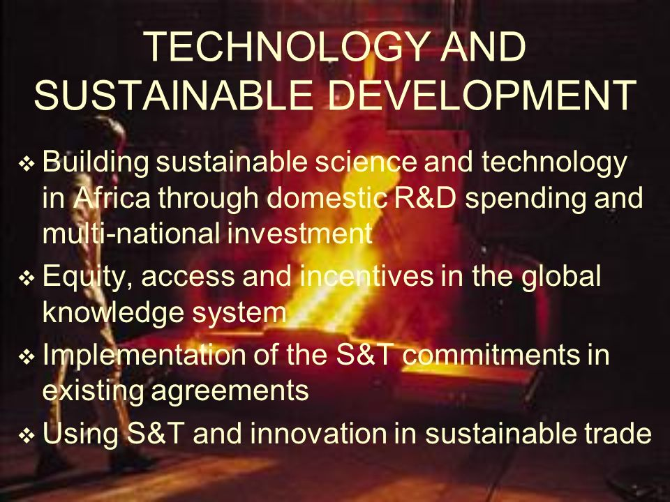 TECHNOLOGY AND SUSTAINABLE DEVELOPMENT Building sustainable science and technology in Africa through domestic R&D spending and multi-national investme