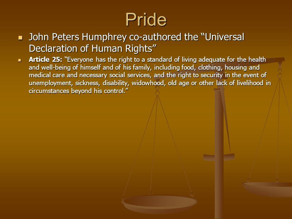 Pride John Peters Humphrey co-authored the Universal Declaration of Human Rights John Peters Humphrey co-authored the Universal Declaration of Human R