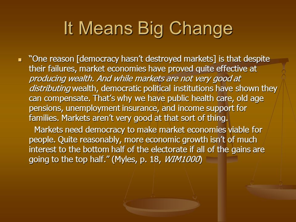 It Means Big Change One reason [democracy hasnt destroyed markets] is that despite their failures, market economies have proved quite effective at producing wealth.
