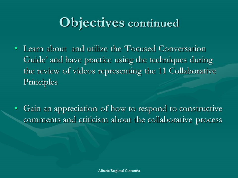 Objectives continued Learn about and utilize the Focused Conversation Guide and have practice using the techniques during the review of videos represe