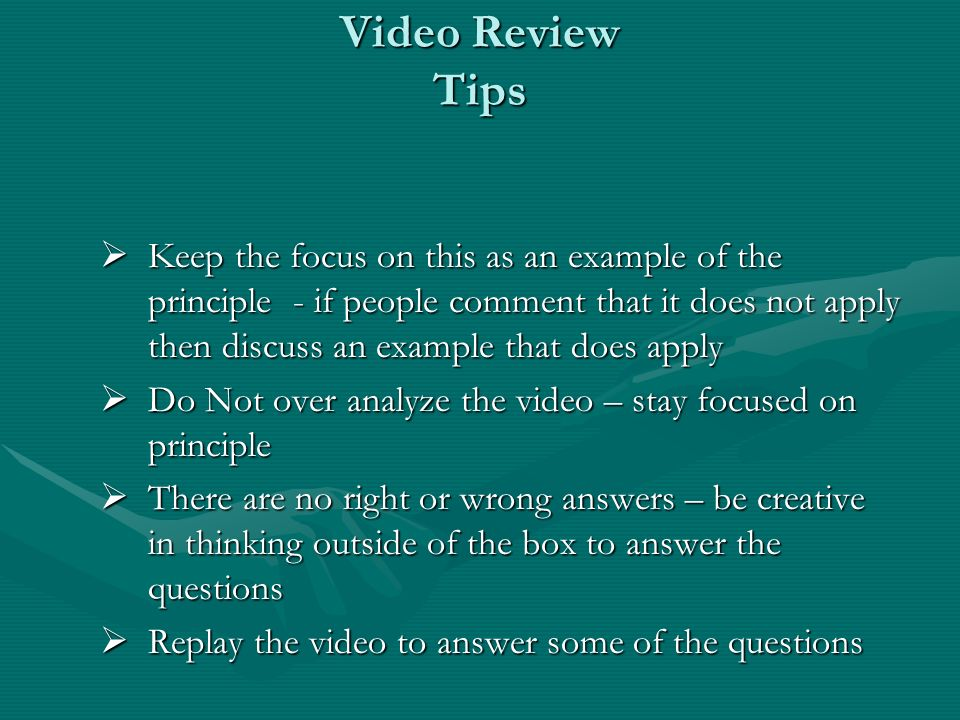 Video Review Tips Keep the focus on this as an example of the principle - if people comment that it does not apply then discuss an example that does a