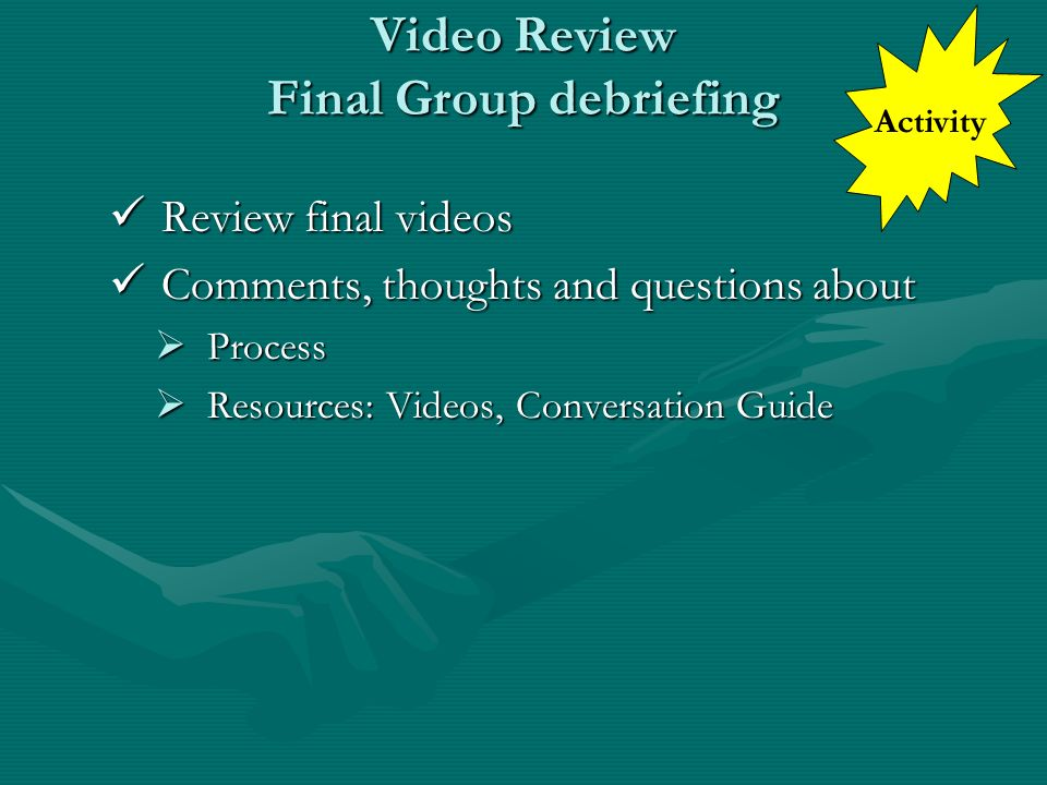 Video Review Final Group debriefing Review final videos Review final videos Comments, thoughts and questions about Comments, thoughts and questions ab