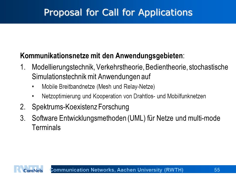 55Communication Networks, Aachen University (RWTH) Proposal for Call for Applications Kommunikationsnetze mit den Anwendungsgebieten : 1.Modellierungs